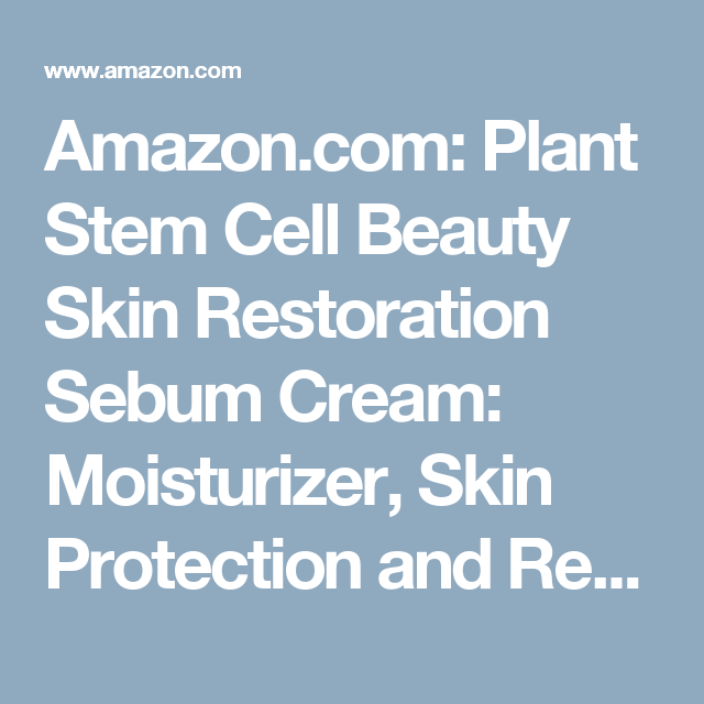 Amazon.com: Plant Stem Cell Beauty Skin Restoration Sebum Cream: Moisturizer, Skin Protection and Reduce Blemish with Active Plant Stem Cells, 1.6 fl. oz.: Beauty