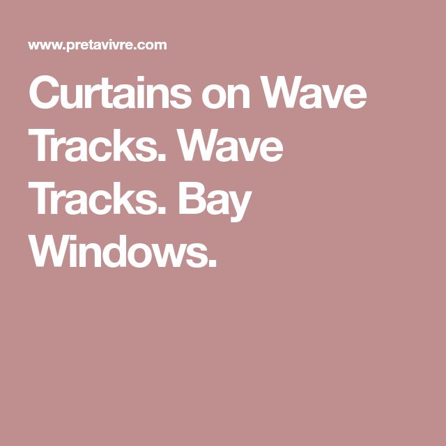 Curtains On Wave Tracks. Wave Tracks. Bay Windows