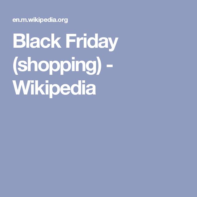 Black Friday Shopping Wikipedia Black Friday Shopping Friday Shopping Black Friday