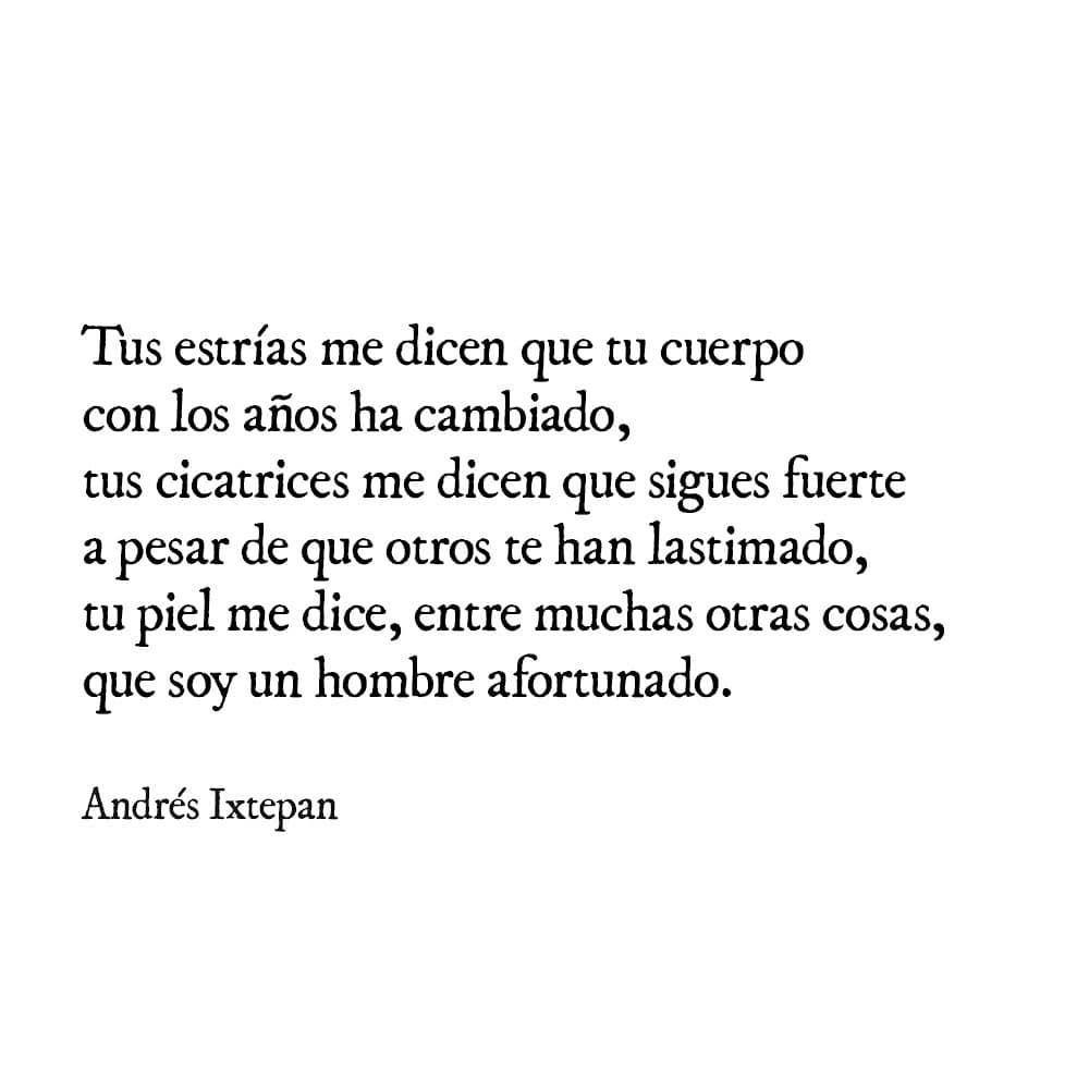 Frases De Amor De Andrés Ixtepan Tus Estrías Me Dicen Que Tu