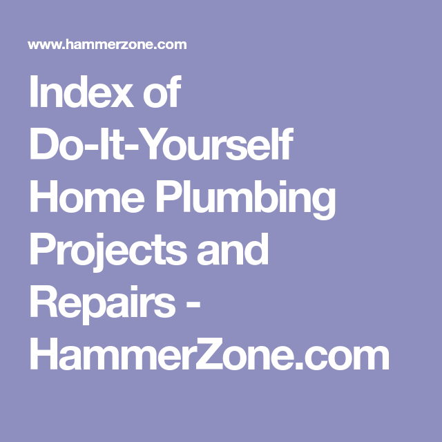 Index of do it yourself home plumbing projects and repairs index of do it yourself home plumbing projects and repairs hammerzone solutioingenieria Images