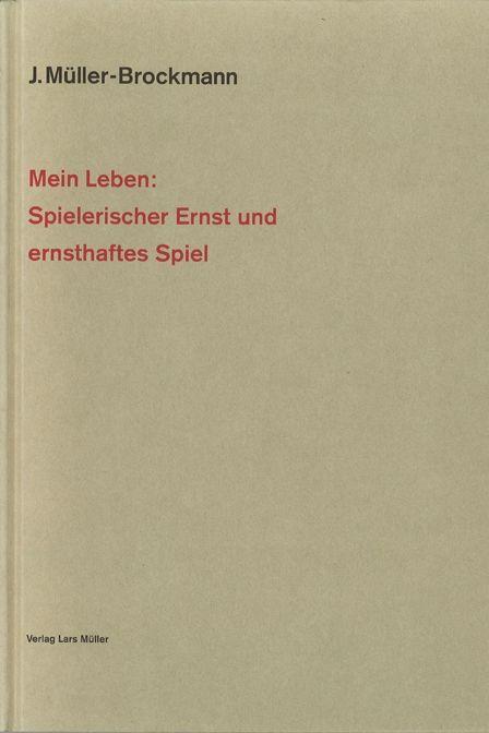 Josef Müller-Brockmann – Mein Leben: Spielerischer Ernst und ernsthaftes Spiel//Lars Müller Publishers