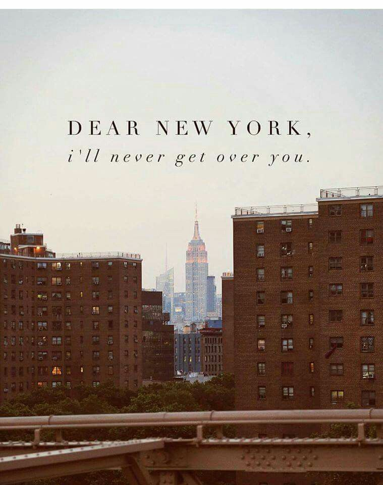 New York Quotes Dear New York, I'll never get over you. | Quotes | Nyc, New York  New York Quotes