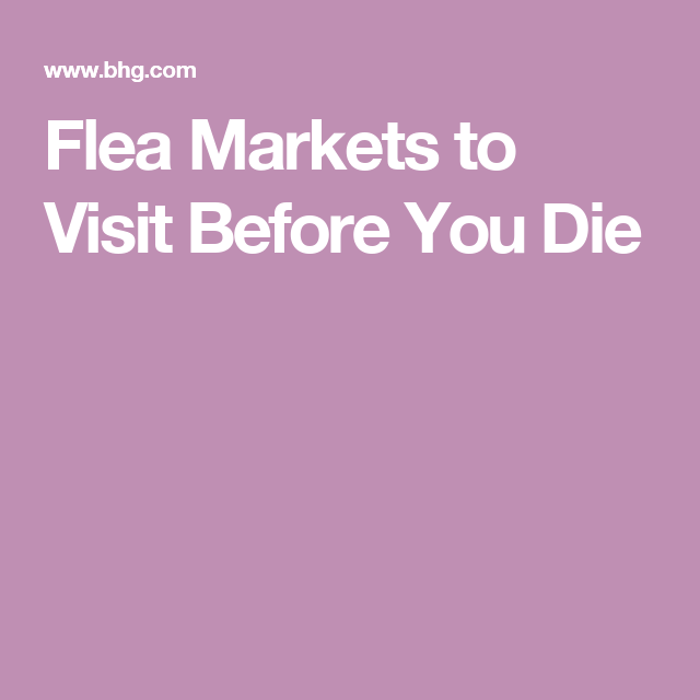 Flea Markets to Visit Before You Die