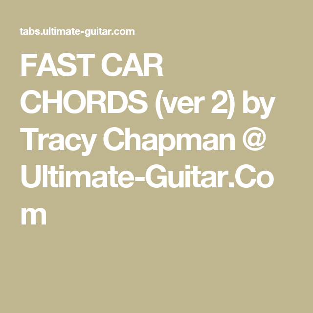 FAST CAR CHORDS (ver 2) by Tracy Chapman @ Ultimate-Guitar.Com ...