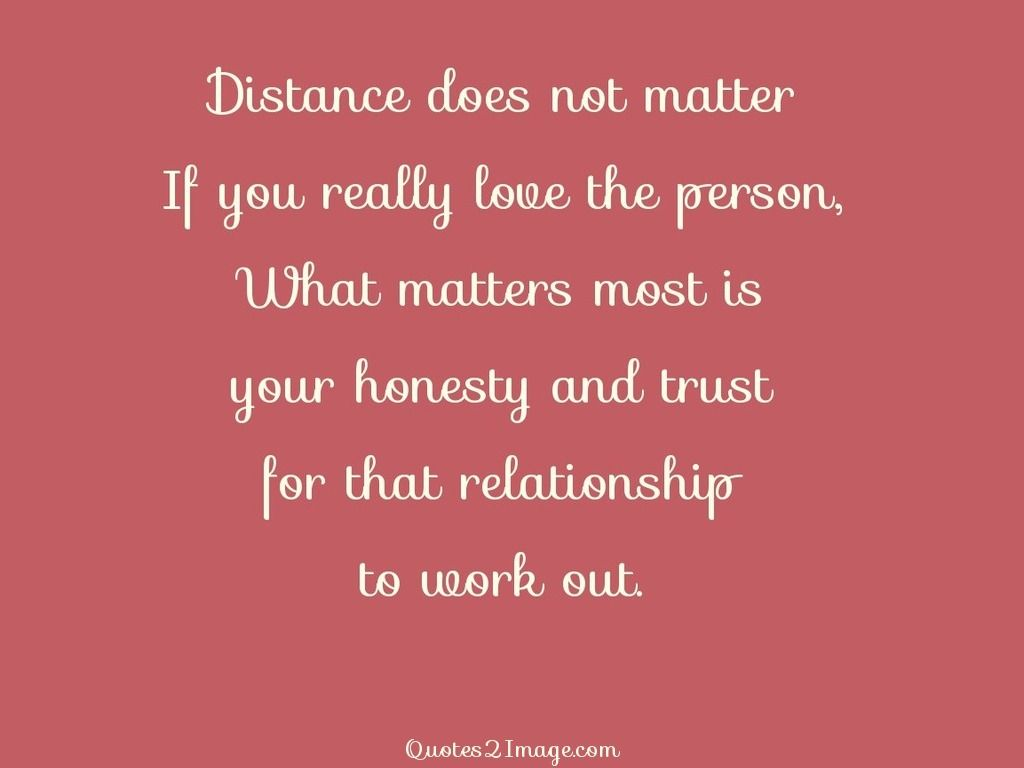 Quotes About Trust And Love In Relationships Distance Does Not Matter If You Really Love The Person What
