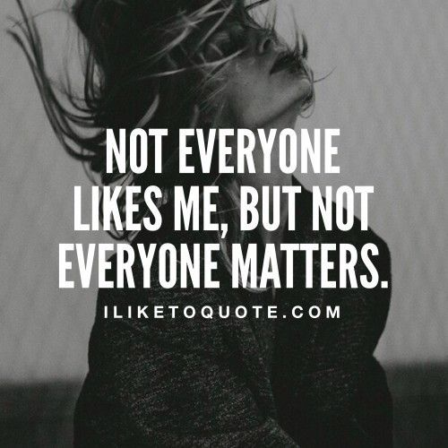Not everyone likes me but not everyone matters. #quotes # ...