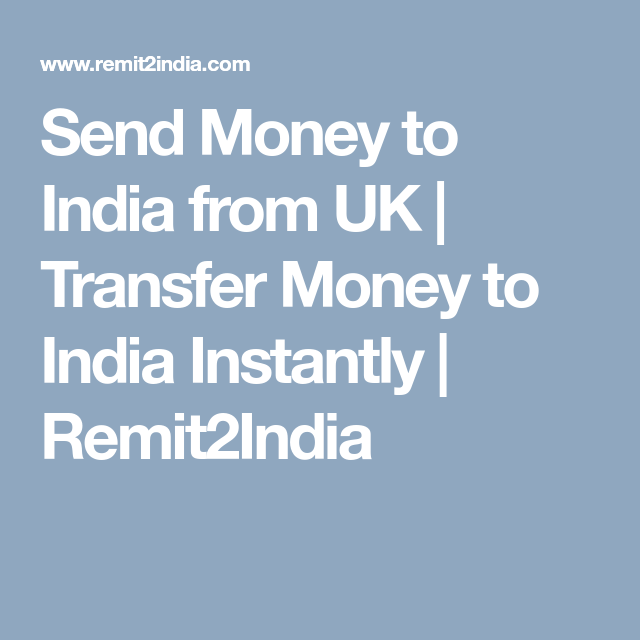 Send Money To India From Uk Transfer Instantly Remit2india