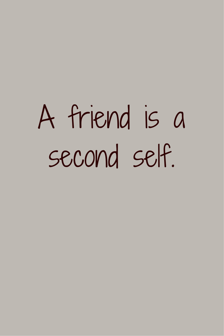 A Friend Is A Second Self Aristotle To See Beautiful Collection Of Friendship Quotes Click On The Pi Likeable Quotes Friends Quotes Best Friend Quotes