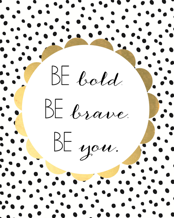 Be Bold Be Brave Be You Free Printable Art From Burlap and Blue