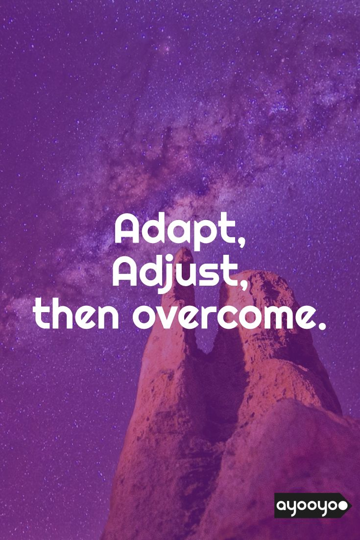Inspirational Motivation Quote Adapt Adjust And Overcome Motivationalquotes Positive Overcoming Quotes Inspiring Quotes About Life What I Have Learned