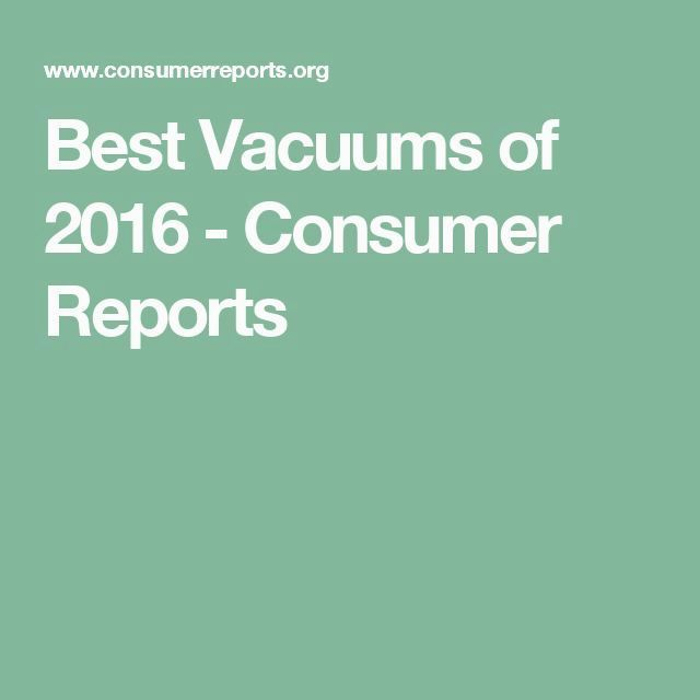 Consumer Reports Picks The Best Vacuums Of 2016 From Its Tough Vacuum Cleaner Tests These Which Is Why We Like Them