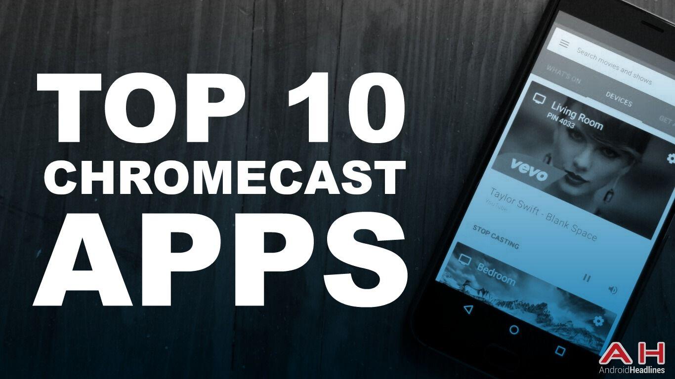 Top 10 Best Chromecast Apps for Android September 2016
