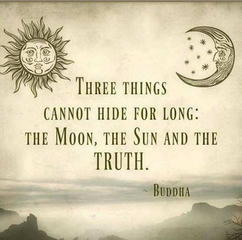 Three Things Cannot Hide The Sun The Moon And The Truth Buddha Buddhism Quote Positive Quotes Words Of Wisdom