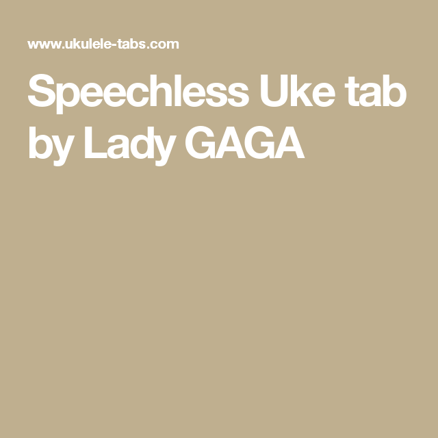 Speechless Uke Tab By Lady Gaga Ukulele Chords And Tutorials
