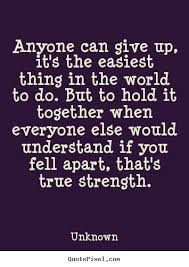 Image Result For Anyone Can Give Up Its The Easiest Thing Quote