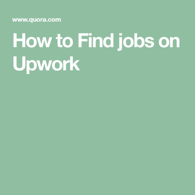 How To Find Jobs On Upwork Find A Job Upwork Freelance Writing