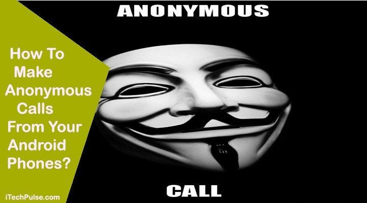 How to make anonymous calls from your android phones