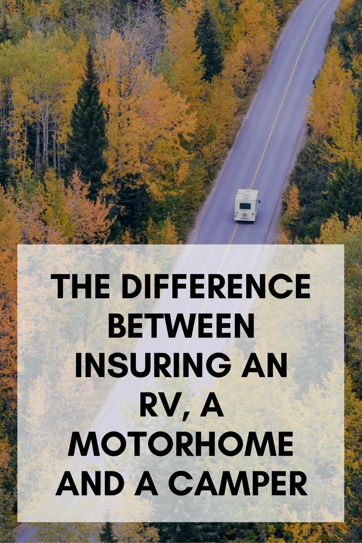 The Difference Between Insuring An Rv A Motorhome And A Camper