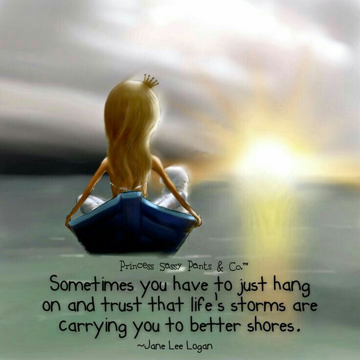 Sometimes You Have To Just Hang On And Trust That Life S Storms Are Carrying You To Better Shores Sassy Pants Quotes Pants Quote Sassy Pants