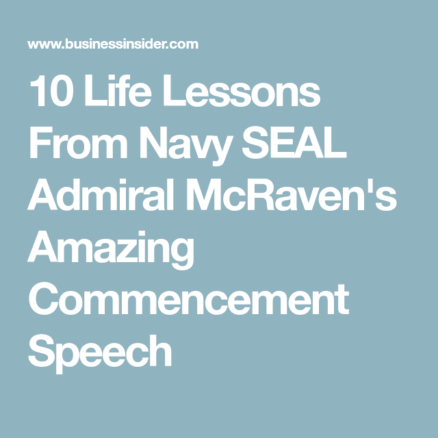10 Life Lessons From Navy SEAL Admiral McRavens Amazing Commencement Speech