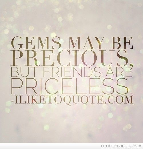 Gems may be precious, but friends are priceless ...