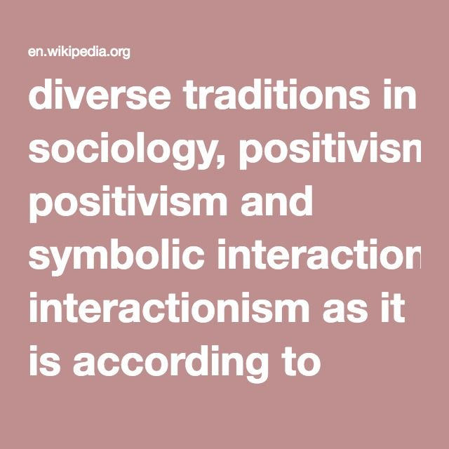 Diverse Traditions In Sociology Positivism And Symbolic
