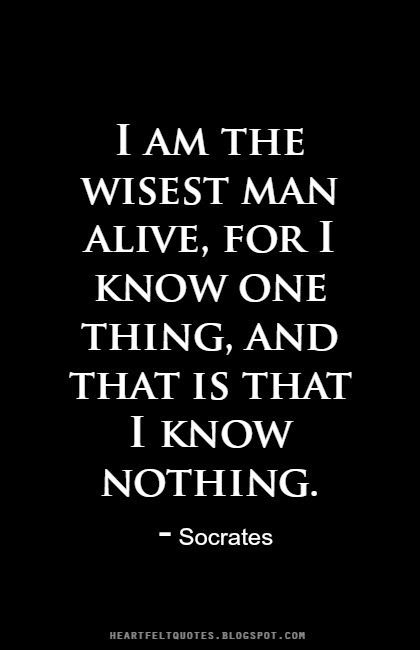 Heartfelt Quotes I Am The Wisest Man Alive For I Know One Thing