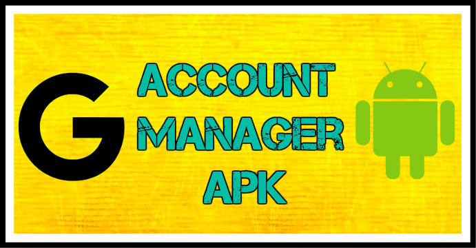Google Account Manager Apk 5 1 6 0 1 7 0 8 0 9 0 10 0 Google Account Manager Accounting Manager Accounting