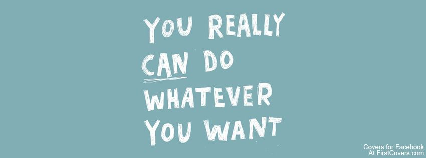 You really CAN do whatever you want. If you can dream it you can do it!