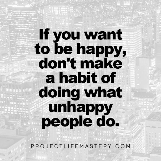 You Don T Need A Man To Be Happy Quotes: If You Want To Be Happy, Don't Make A Habit Of Doing What