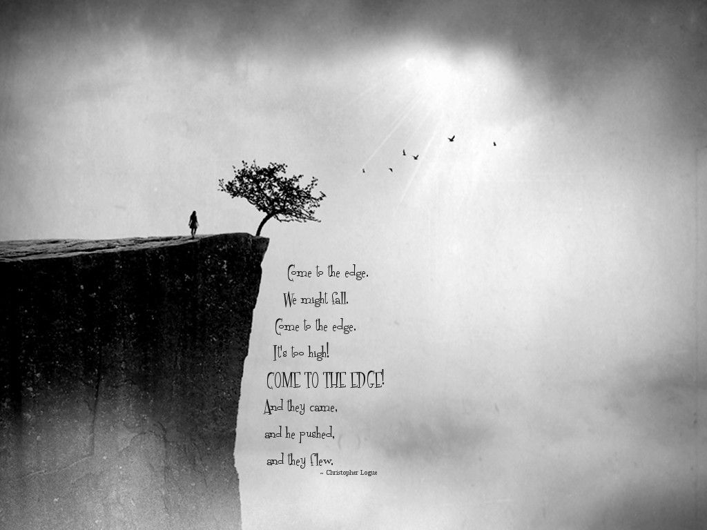One Of My Fave Quotes Of All Time Come To The Edge We Might Fall