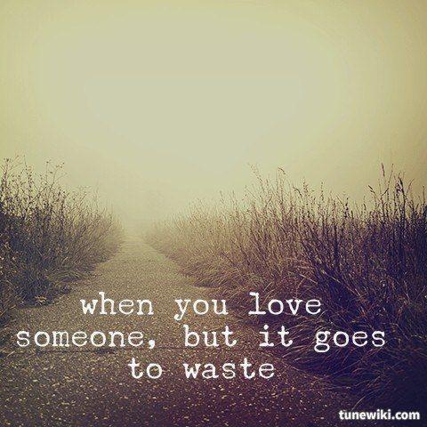 Cuando amas a alguien pero se desperdicia ... ¿Podria haber algo peor?