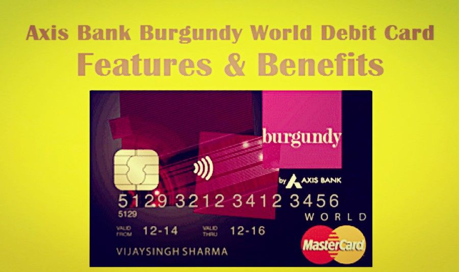 Axi Bank Burgundy World Debit Card Feature Benefit Rupeeplanet Personal Loan Statement Online Repayment Schedule Download