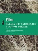 O francês François Villon transita em 'Balada dos Enforcados e Outros Poemas', composições sobre tristeza, desespero, paródias, angústia diante da morte e humor sutil.