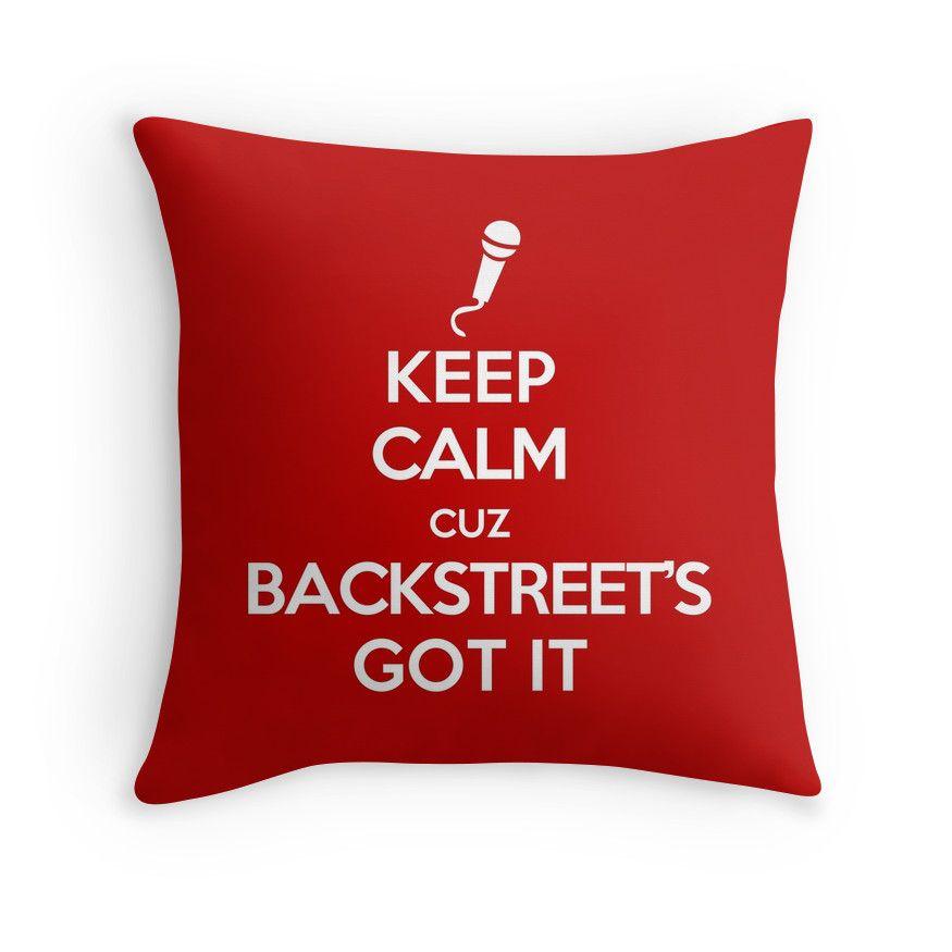 Keep Calm Cuz Backstreet's Got It Throw Pillows - backstreet boys, bsb, nick carter, brian littrell, aj mclean, kevin richardson, howie, pop, 90s, 1990s