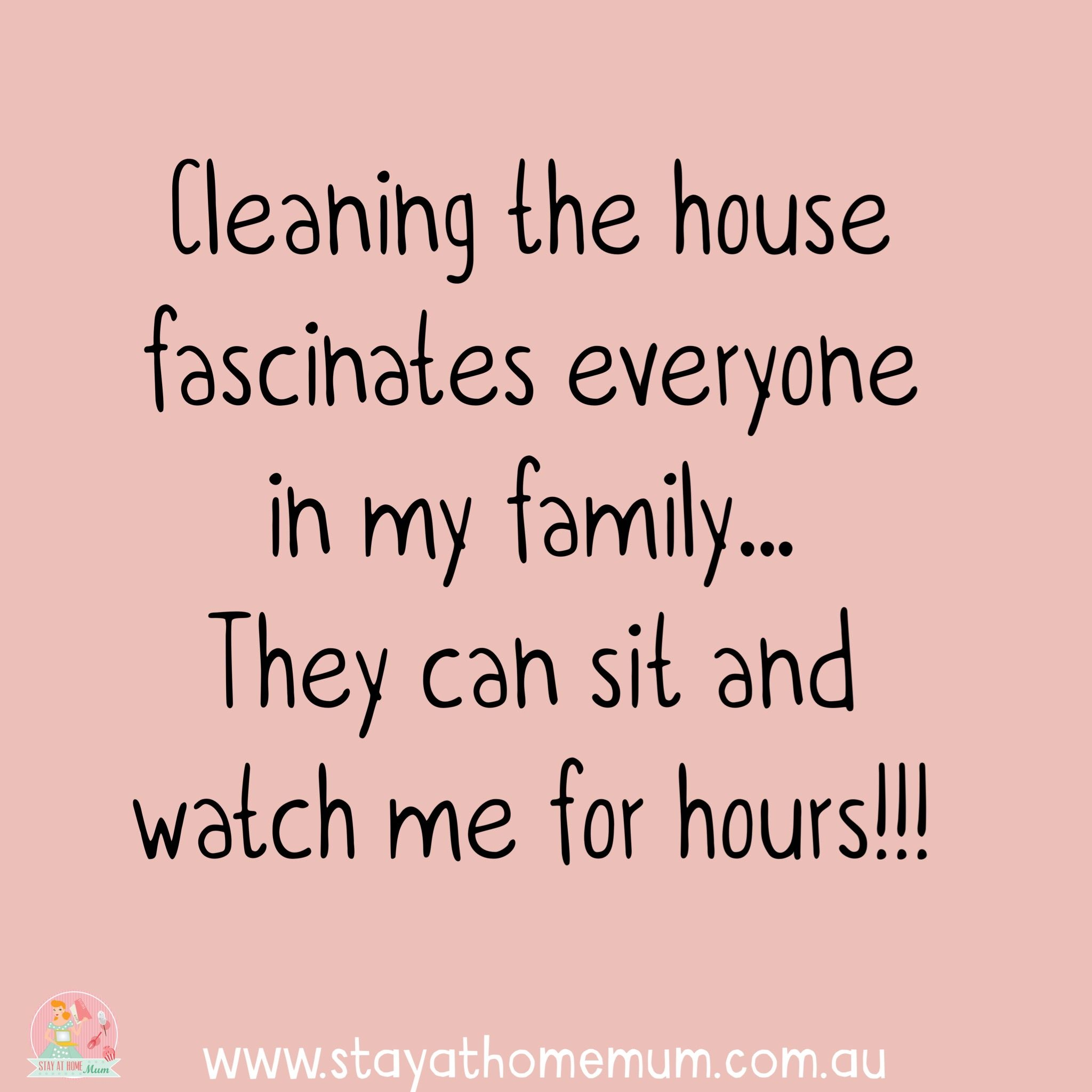 Quotes About Cleaning Cleaning The House Fascinates My Family. Cleaning Humor