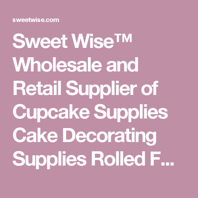 Sweet Wise™ Wholesale and Retail Supplier of Cupcake Supplies Cake ...