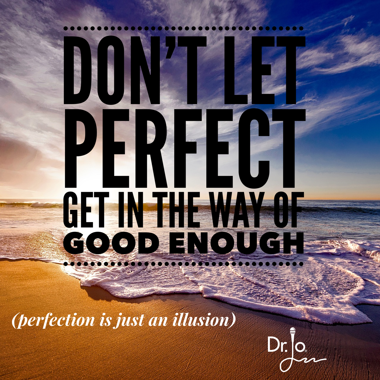 """Stop aiming for """"perfect"""". Good enough is...good enough. http://www.drjo.com/2016/05/eat/perfectly-imperfect/"""