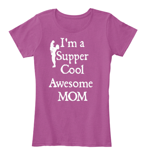 I'm a Supper Cool Awesome MOM   Teespring