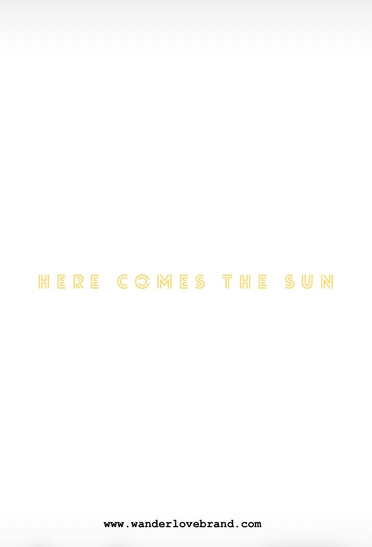 Here Comes The Sun Wanderlove Happy Quotes Sun Quotes Summer