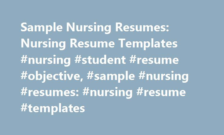 Sample Nursing Resumes Nursing Resume Templates #nursing #student - nursing student resume templates