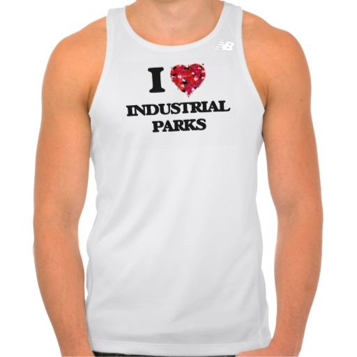 I Love Industrial Parks T-shirts Tank Tops