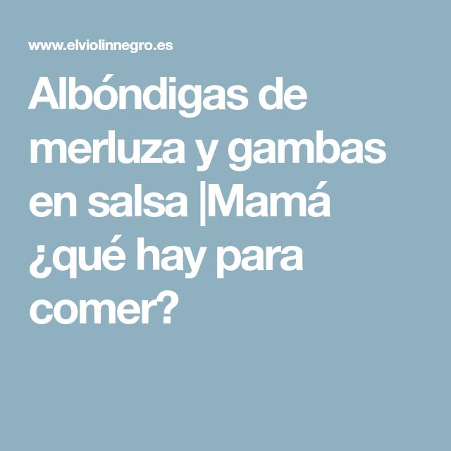 Albóndigas de merluza y gambas en salsa  Mamá ¿qué hay para comer?
