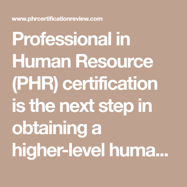 Professional In Human Resource Phr Certification Is The Next Step