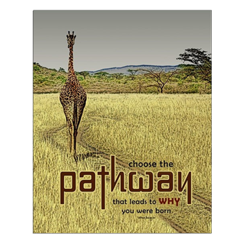 """Choose the PATHWAY that leads to WHY you were born."" size:16x20 perfect gift for teens and adults -- for bedroom poster or framed wall decor -- for purpose and direction. Inspirational and motivational Image of the back of a giraffe on a path by Paula Bragg."