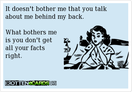 It Doesnt Bother Me That You Talk About Me Behind My Back What