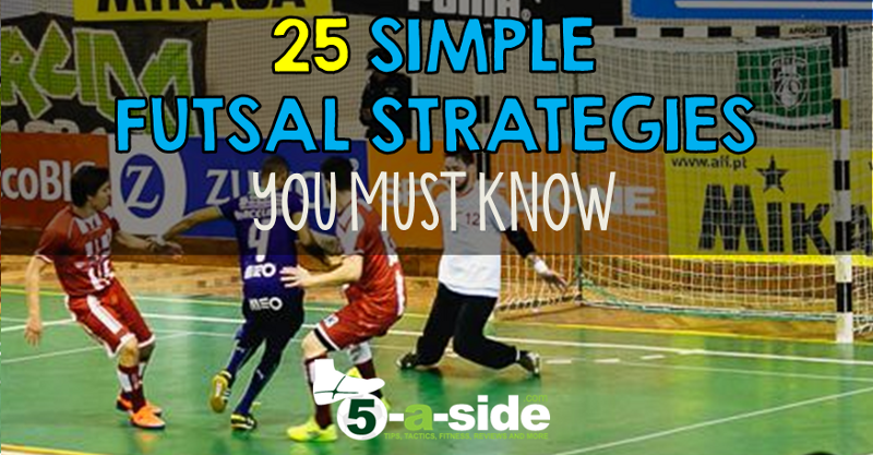9ed4dd187 25 Top Futsal Strategies You Must Know