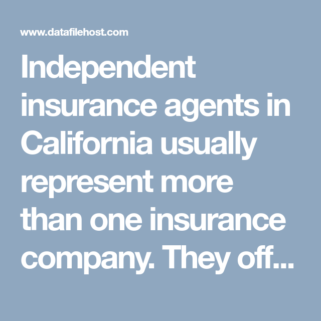 Homeowners Insurance Quote Online Custom Independent Insurance Agents In California Usually Represent More
