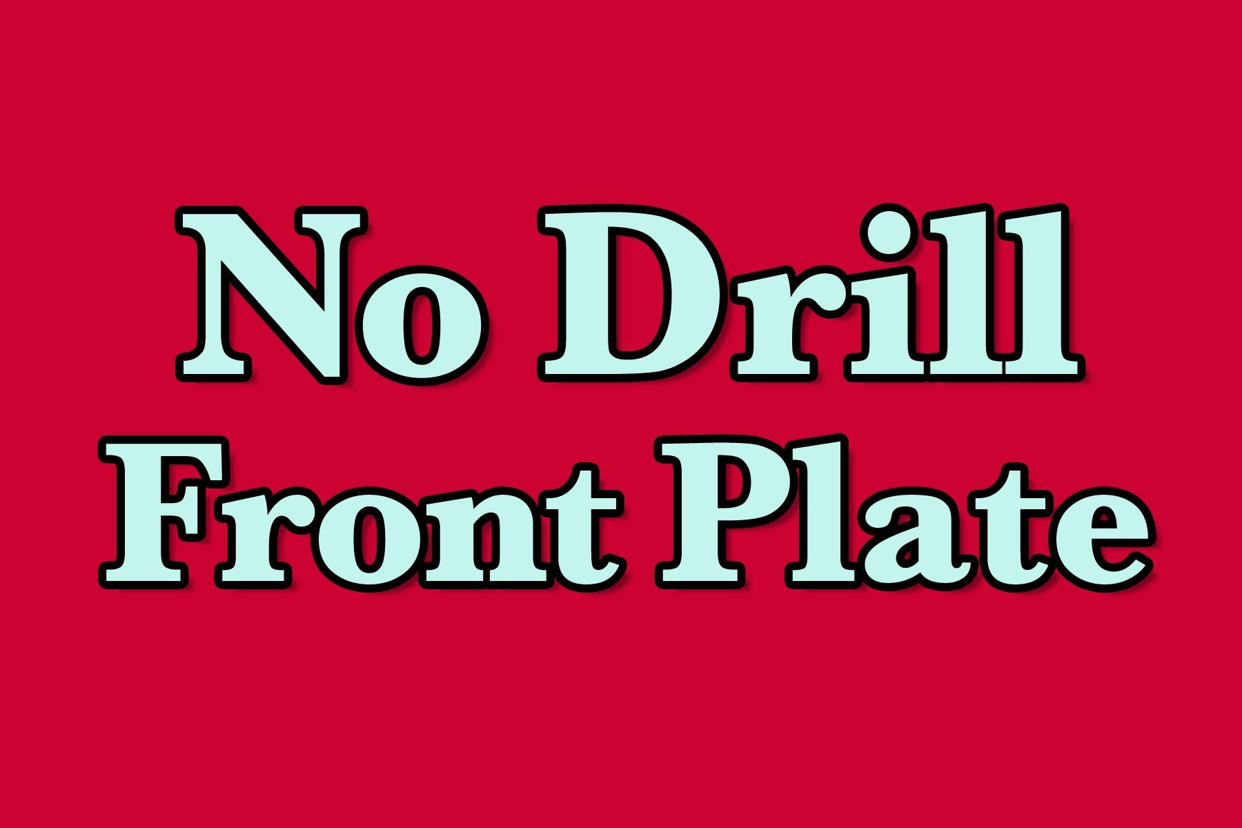 NO DRILL FRONT PLATE SOLUTION